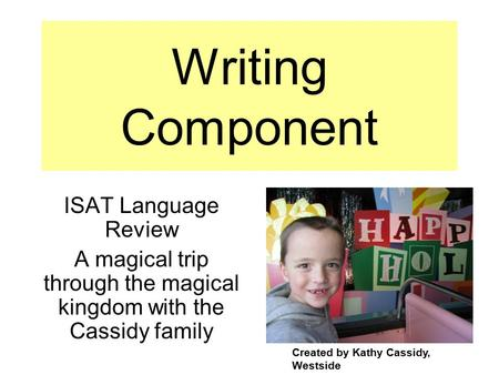 Writing Component ISAT Language Review A magical trip through the magical kingdom with the Cassidy family Created by Kathy Cassidy, Westside.