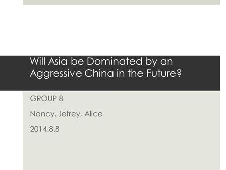 Will Asia be Dominated by an Aggressive China in the Future?