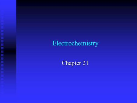 "Electrochemistry Chapter 21. Electrochemistry and Redox Oxidation-reduction:""Redox"" Electrochemistry: study of the interchange between chemical change."
