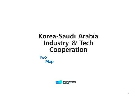 1 Korea-Saudi Arabia Industry & Tech Cooperation Two Map.