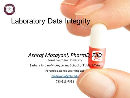 Laboratory Data Integrity Ashraf Mozayani, PharmD, PhD Texas Southern University Barbara Jordan-Mickey Leland School of Public Affairs Forensic Science.