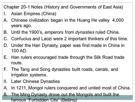 Chapter 20-1 Notes (History and Governments of East Asia) I. Asian Empires (China) A. Chinese civilization began in the Huang He valley 4,000 years ago.