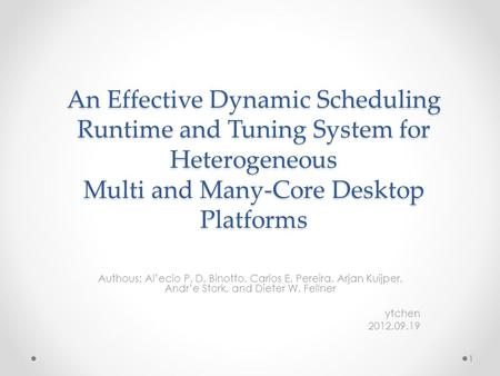 An Effective Dynamic Scheduling Runtime and Tuning System for Heterogeneous Multi and Many-Core Desktop Platforms Authous: Al'ecio P. D. Binotto, Carlos.