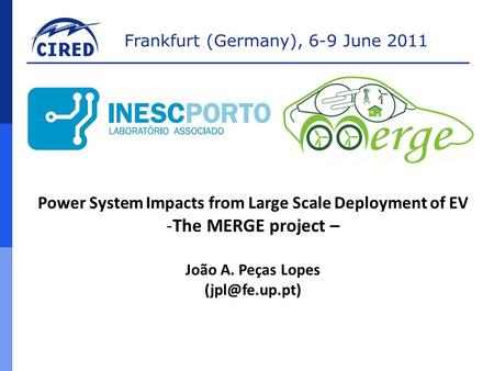 Frankfurt (Germany), 6-9 June 2011 Power System Impacts from Large Scale Deployment of EV -The MERGE project – João A. Peças Lopes