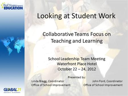 Looking at Student Work Collaborative Teams Focus on Teaching and Learning School Leadership Team Meeting Waterfront Place Hotel October 22 – 24, 2012.