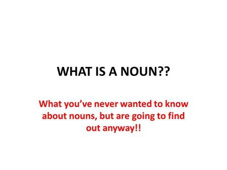 WHAT IS A NOUN?? What you've never wanted to know about nouns, but are going to find out anyway!!
