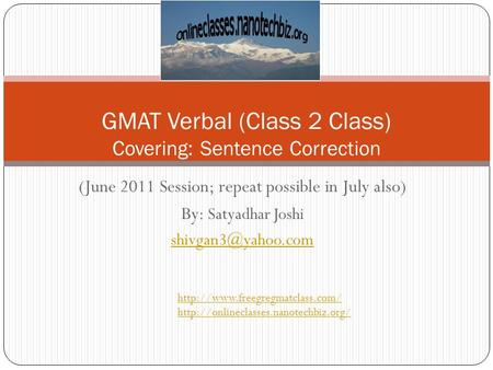(June 2011 Session; repeat possible in July also) By: Satyadhar Joshi GMAT Verbal (Class 2 Class) Covering: Sentence Correction