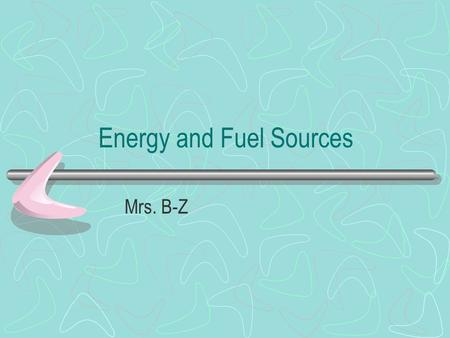 Energy and Fuel Sources Mrs. B-Z. Energy Article Critique NBC. (2009, May 5). Home alone tweens [Photograph]. Baltimore Sun. Retrieved from