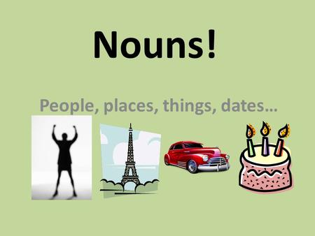 Nouns! People, places, things, dates…. Common or Proper? Proper Nouns names of specific nouns (meaning there is usually only one of them) names of people,