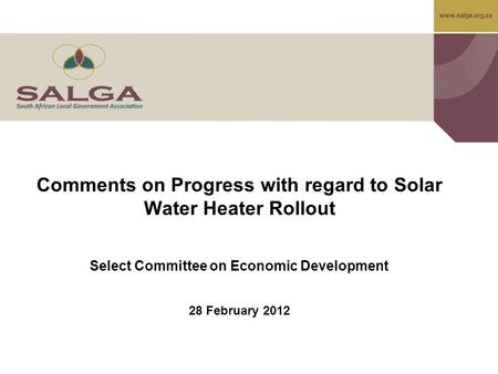 Www.salga.org.za Comments on Progress with regard to Solar Water Heater Rollout Select Committee on Economic Development 28 February 2012.