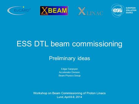 ESS DTL beam commissioning Preliminary ideas Edgar Sargsyan Accelerator Division Beam Physics Group Workshop on Beam Commissioning of Proton Linacs Lund,