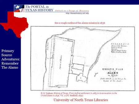 University of North Texas Libraries Primary Source Adventures: Remember The Alamo H. K. Yoakum. History of Texas: From its first settlement in 1685 to.