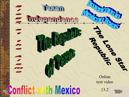 Online text video 13.2. Section Review Questions Why did American settlers in Texas come into conflict with Mexico in the 1830's? Mexico feared losing.
