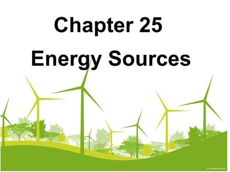 Chapter 25 Energy Sources.