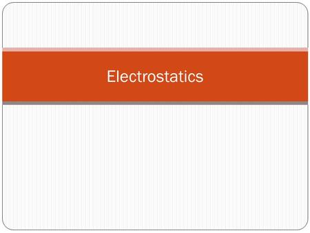 "Electrostatics. Electricity Comes from Greek word elektron which means ""amber"" because it was noticed that when amber was rubbed with cloth it attracts."