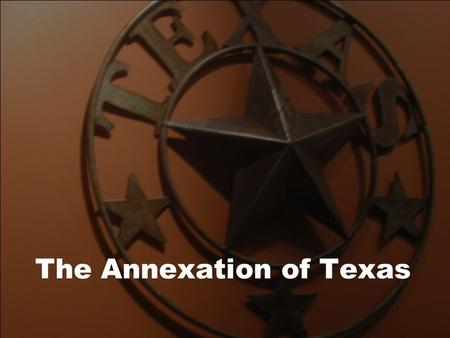 The Annexation of Texas. Expansion in Texas Mexicans invited U.S. to settle in TX and buy lots of cheap land Texas became very popular, and Andrew Jackson.