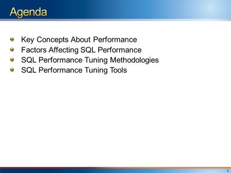 Key Concepts About Performance Factors Affecting SQL Performance SQL Performance Tuning Methodologies SQL Performance Tuning Tools 1.