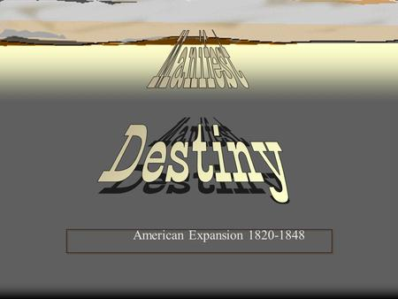 Manifest Destiny American Expansion 1820-1848.