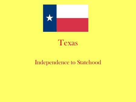 Texas Independence to Statehood. Texas Settlement Originally a Spanish colony Became Mexican territory when Mexico gained independence from Spain Very.