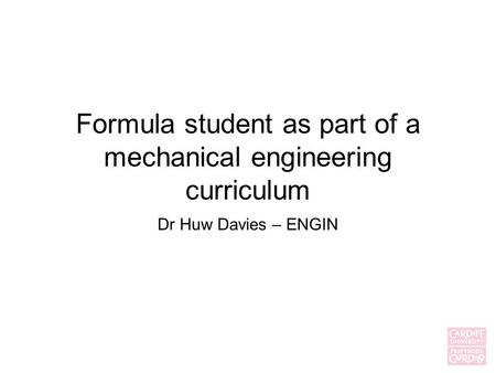 Formula student as part of a mechanical engineering curriculum Dr Huw Davies – ENGIN.