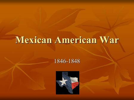 Mexican American War 1846-1848. Mexico and Texas Mexico declared independence from Spain in 1810, recognized in 1821 Mexico declared independence from.