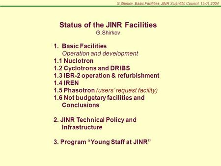 G.Shirkov, Basic Facilities, JINR Scientific Council, 15.01.2004 Status of the JINR Facilities G.Shirkov 1.Basic Facilities Operation and development 1.1.