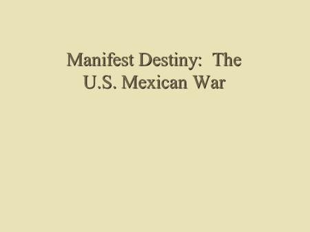 Manifest Destiny: The U.S. Mexican War. Manifest Destiny Defined  Term first coined by John L. O'Sullivan in Democratic Review, July 1845  Ideological.