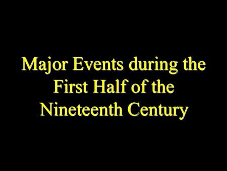 Major Events during the First Half of the Nineteenth Century.