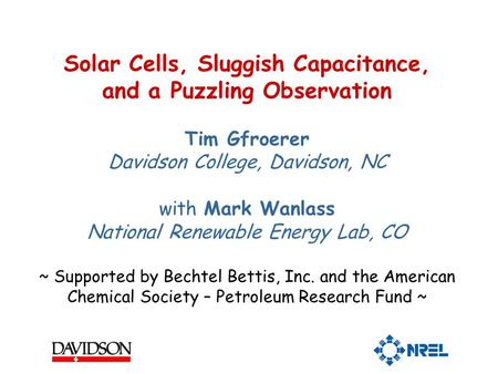 Solar Cells, Sluggish Capacitance, and a Puzzling Observation Tim Gfroerer Davidson College, Davidson, NC with Mark Wanlass National Renewable Energy Lab,