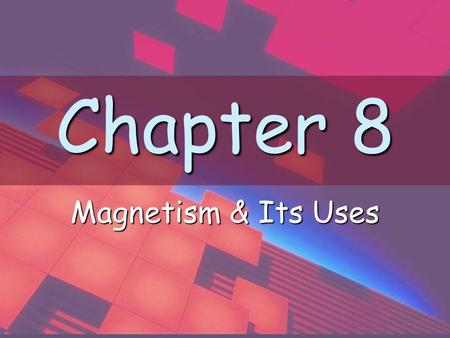 Chapter 8 Magnetism & Its Uses.