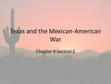 Texas and the Mexican-American War Chapter 9 Section 2.