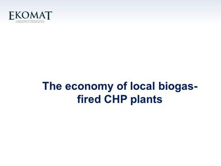The economy of local biogas- fired CHP plants. I. Renewable energy from biomass Biogas Biogas is a product of the fermentation process caused by methane.