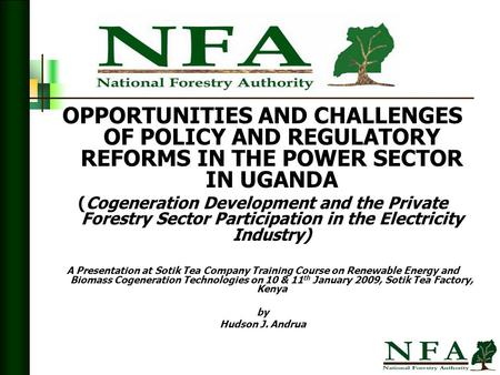 OPPORTUNITIES AND CHALLENGES OF POLICY AND REGULATORY REFORMS IN THE POWER SECTOR IN UGANDA (Cogeneration Development and the Private Forestry Sector Participation.