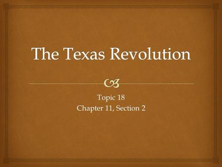 Topic 18 Chapter 11, Section 2.  Settlers move to Texas SSteven Austin was paid and brought over by an empresario of the newly formed Mexican Government.