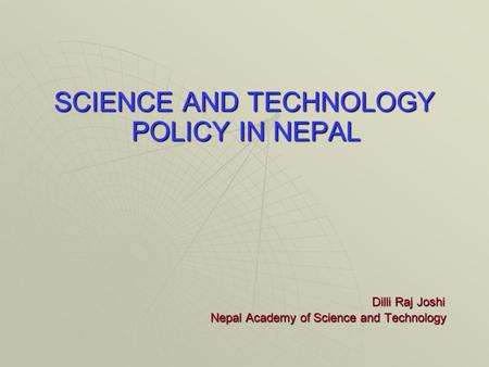 SCIENCE AND TECHNOLOGY POLICY IN <strong>NEPAL</strong> Dilli Raj Joshi <strong>Nepal</strong> Academy <strong>of</strong> Science and Technology <strong>Nepal</strong> Academy <strong>of</strong> Science and Technology.