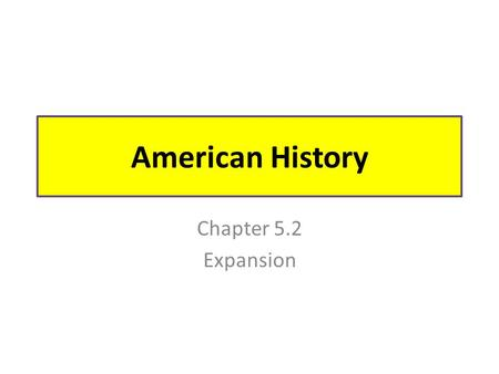 "American History Chapter 5.2 Expansion. Manifest Destiny Belief that God gave America the right (and purpose) ""to stretch from sea to shining sea"" Started."