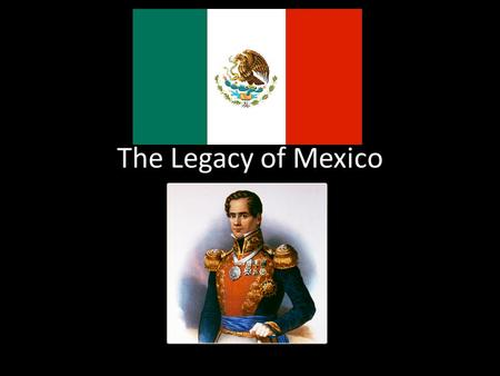 The Legacy of Mexico. Bellwork What are some things you already know about Mexico? – Culture? – Famous people? – Climate/Weather?