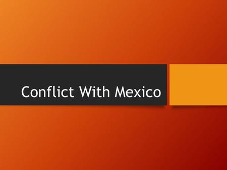 Conflict With Mexico. Mexico Mexico wins independence from Spain in 1821.