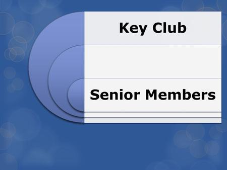Key Club Senior Members. Graduation Medallions Seniors who have been members for at least two years, and have logged 50 hours of service per year, earn.