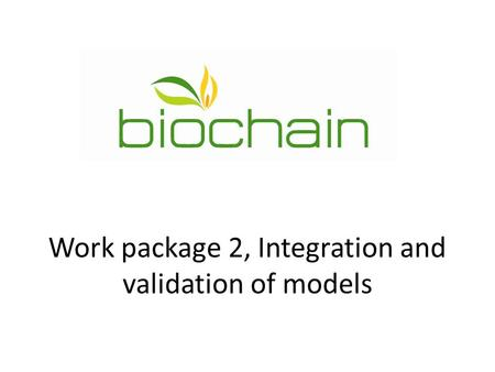 Work package 2, Integration and validation of models.