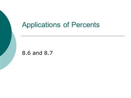 Pre-Algebra 8.6 and 8.7 Applications of Percents.