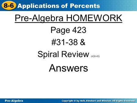 Pre-Algebra 8-6 Applications of Percents Pre-Algebra HOMEWORK Page 423 #31-38 & Spiral Review (#39-45) Answers.