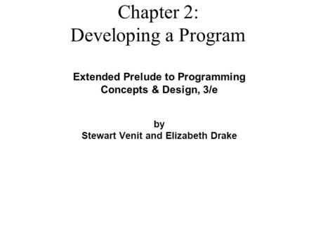 Extended Prelude to Programming Concepts & Design, 3/e by Stewart Venit and Elizabeth Drake Chapter 2: Developing a Program.