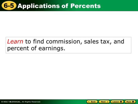 Applications of Percents 6-5 Learn to find commission, sales tax, and percent of earnings.