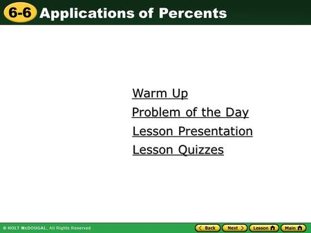 Applications of Percents 6-6 Warm Up Warm Up Lesson Presentation Lesson Presentation Problem of the Day Problem of the Day Lesson Quizzes Lesson Quizzes.