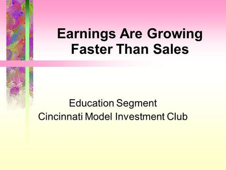 Earnings Are Growing Faster Than Sales Education Segment Cincinnati Model Investment Club.