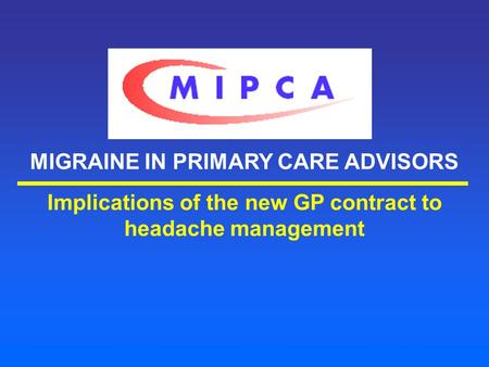 MIGRAINE IN PRIMARY CARE ADVISORS Implications of the new GP contract to headache management.