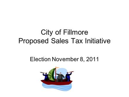 City of Fillmore Proposed Sales Tax Initiative Election November 8, 2011.
