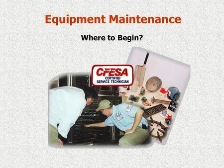 Equipment Maintenance Where to Begin? Why Preventative Maintenance? More than half of all U.S. restaurants do not have an acceptable Preventative Maintenance.