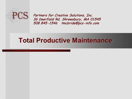 Page. 1 Partners for Creative Solutions, Inc. 36 Deerfield Rd, Shrewsbury, MA 01545 508 845-1546 Total Productive Maintenance.